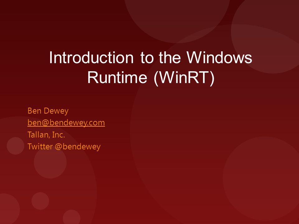 Introduction to the Windows Runtime (WinRT) Ben Dewey ben@bendewey.com Tallan, Inc.