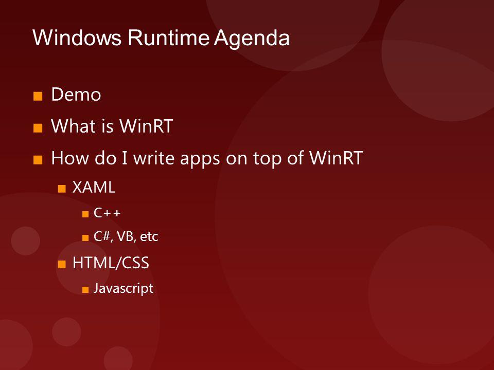Windows Runtime Agenda ■ Demo ■ What is WinRT ■ How do I write apps on top of WinRT ■ XAML ■ C++ ■ C#, VB, etc ■ HTML/CSS ■ Javascript
