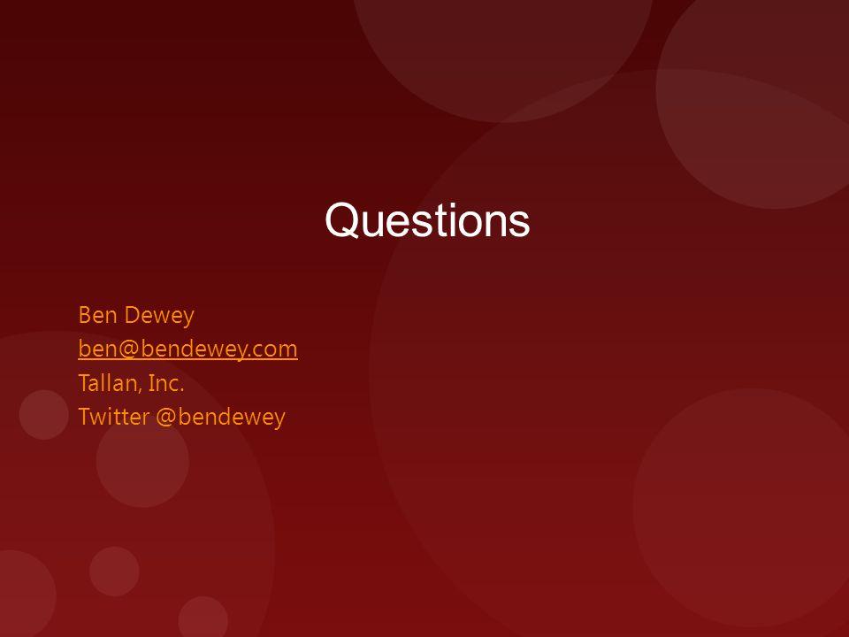Questions Ben Dewey ben@bendewey.com Tallan, Inc. Twitter @bendewey