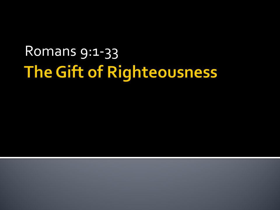 The Gift of Righteousness Romans 9:1-33