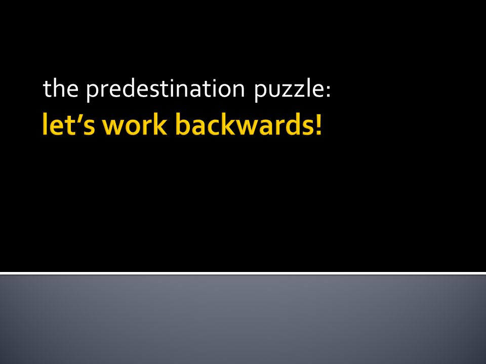 let's work backwards! the predestination puzzle: