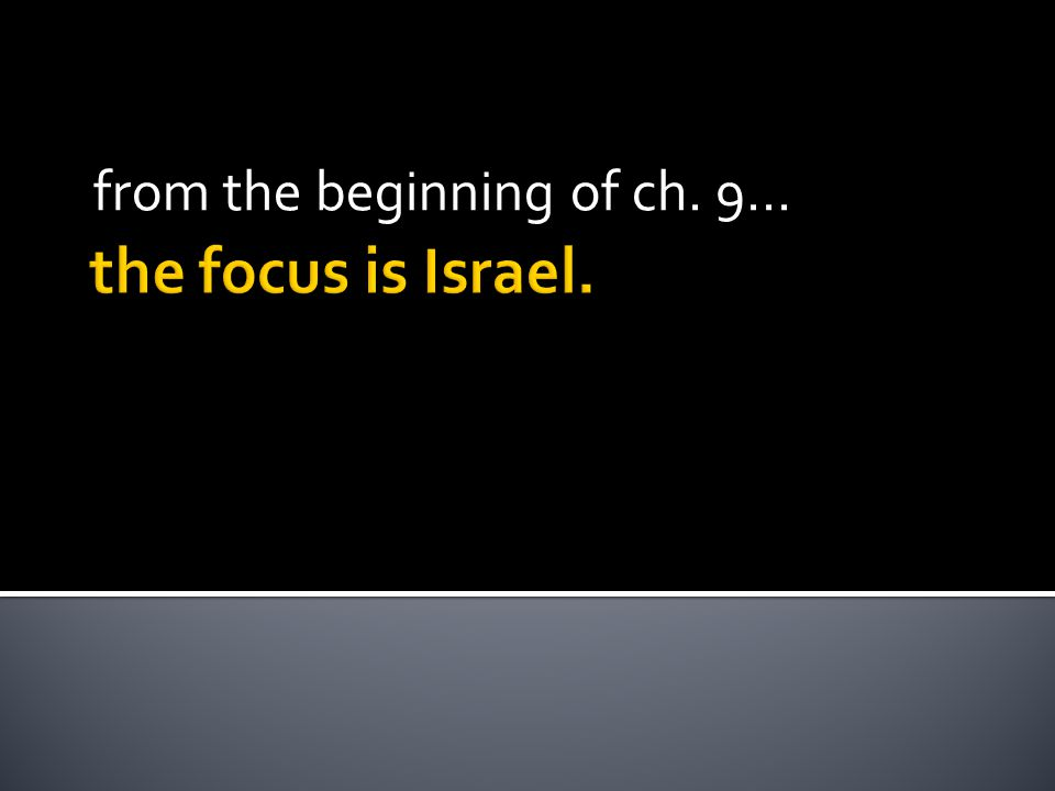 the focus is Israel. from the beginning of ch. 9…