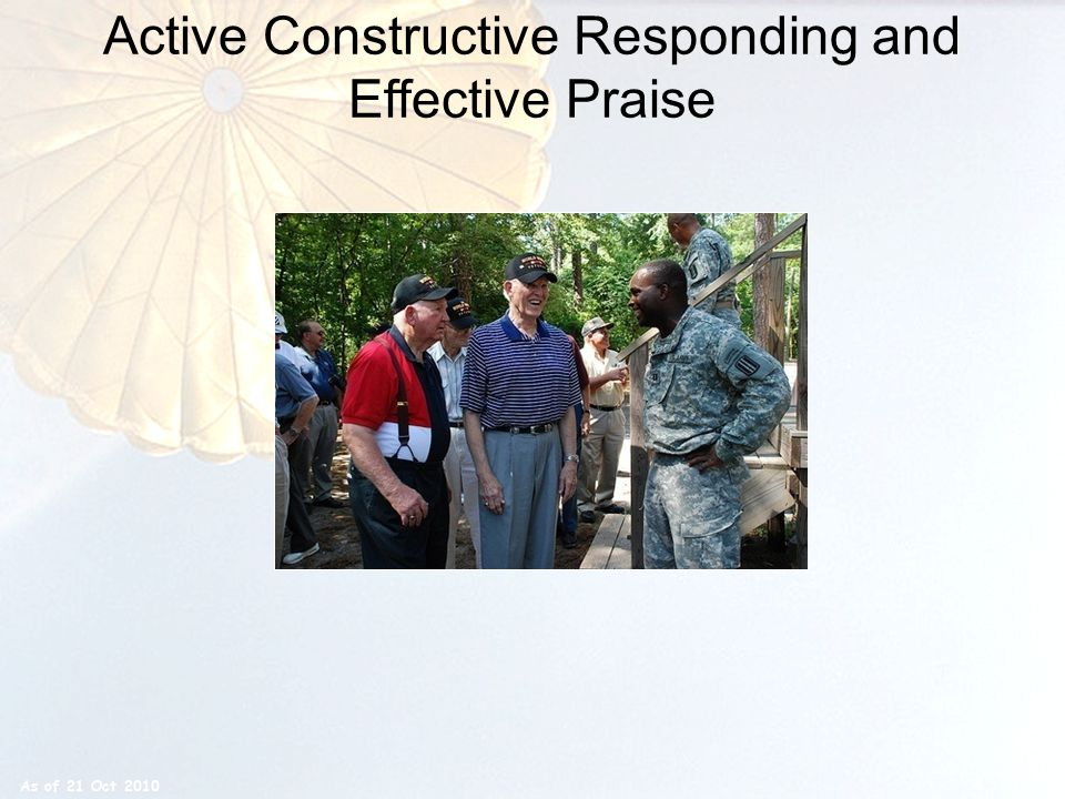 Active Constructive Responding and Effective Praise 4 As of 21 Oct 2010