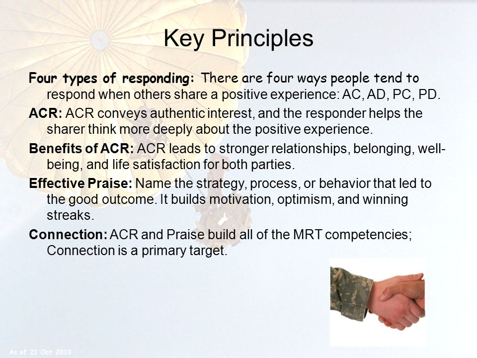 Key Principles Four types of responding: There are four ways people tend to respond when others share a positive experience: AC, AD, PC, PD. ACR: ACR