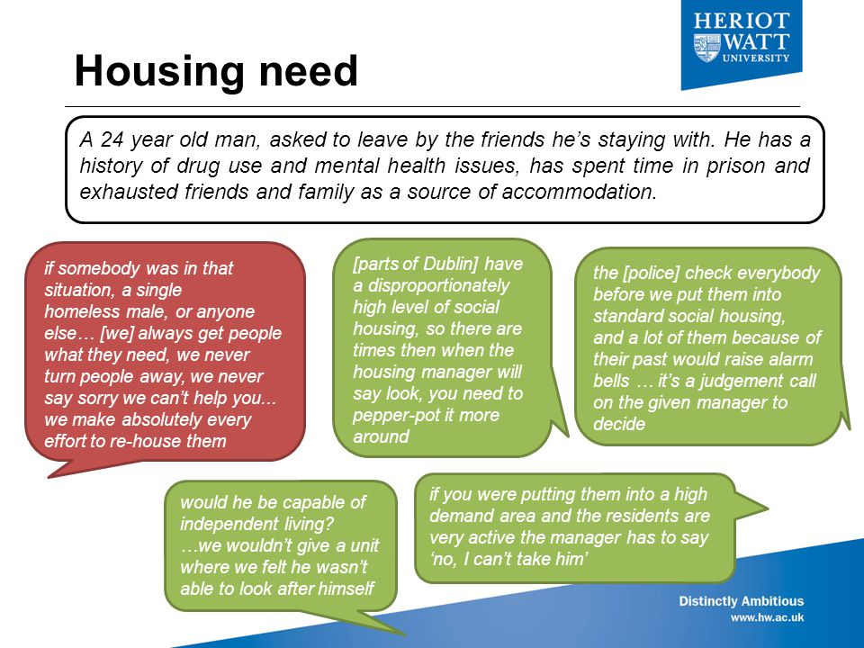 Housing need if somebody was in that situation, a single homeless male, or anyone else… [we] always get people what they need, we never turn people away, we never say sorry we can't help you...