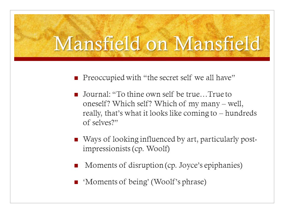 "Mansfield on Mansfield Preoccupied with ""the secret self we all have"" Journal: ""To thine own self be true…True to oneself? Which self? Which of my man"