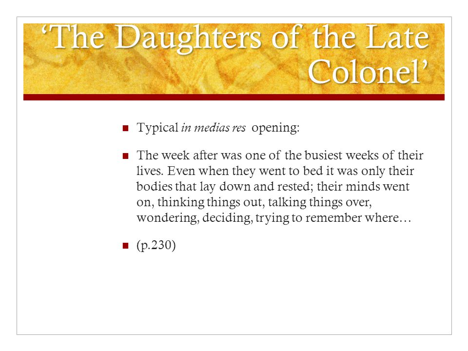 'The Daughters of the Late Colonel' Typical in medias res opening: The week after was one of the busiest weeks of their lives. Even when they went to