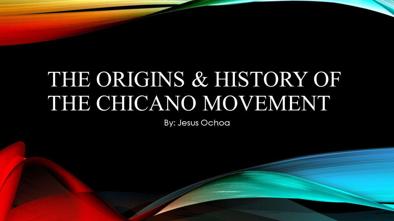 CHICANO & CHICANA MOVEMENTS Many mark the beginning of the Chicano movement back to when Columbus set foot on the Americas.