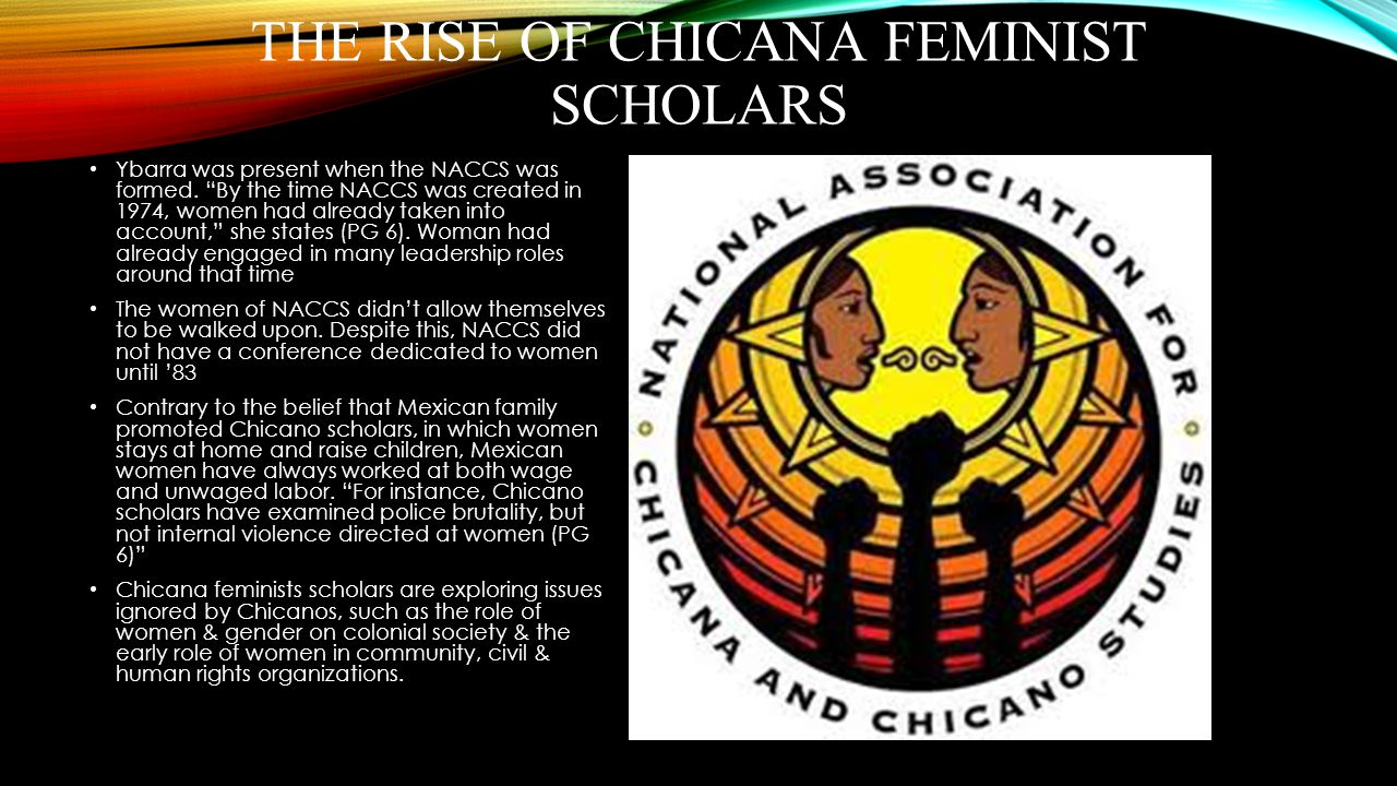 """THE RISE OF CHICANA FEMINIST SCHOLARS Ybarra was present when the NACCS was formed. """"By the time NACCS was created in 1974, women had already taken in"""