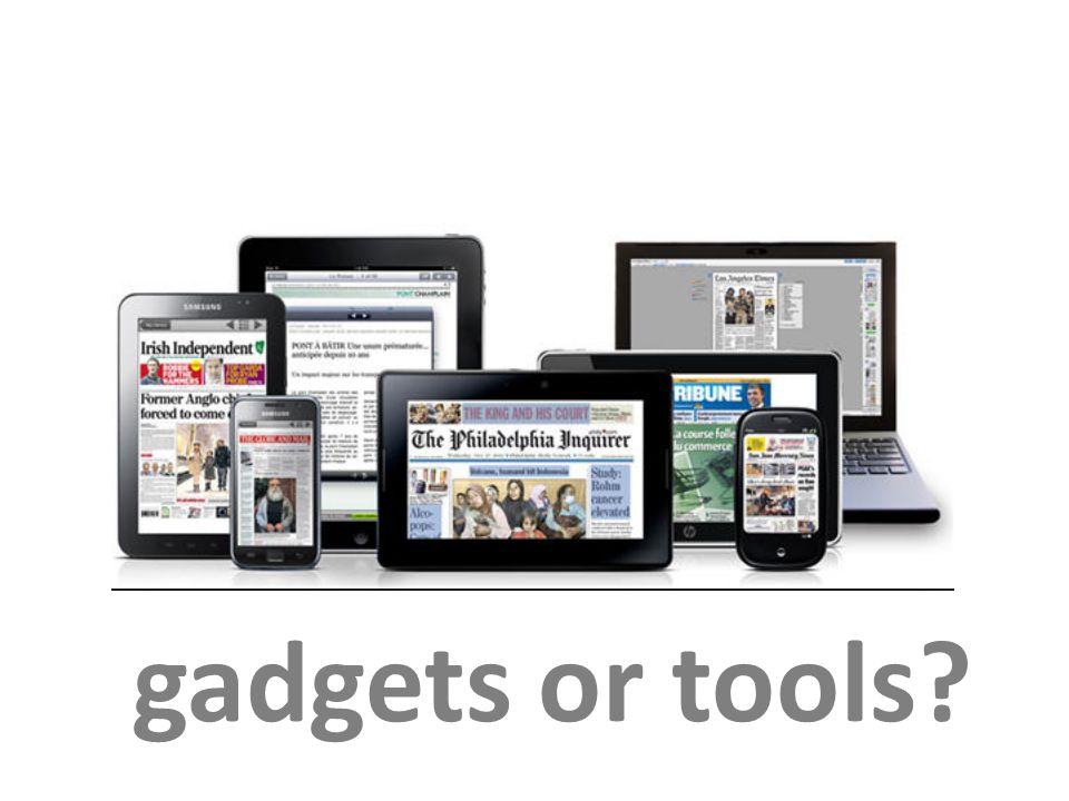 gadgets or tools?
