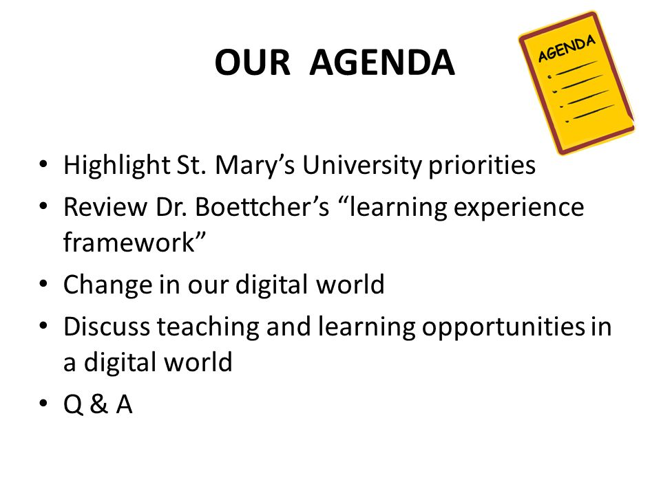 OUR AGENDA Highlight St. Mary's University priorities Review Dr.