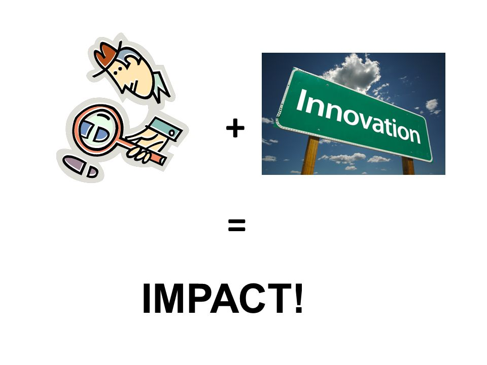 insights + innovation = IMPACT!