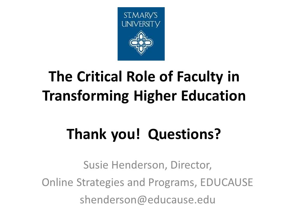 The Critical Role of Faculty in Transforming Higher Education Thank you.