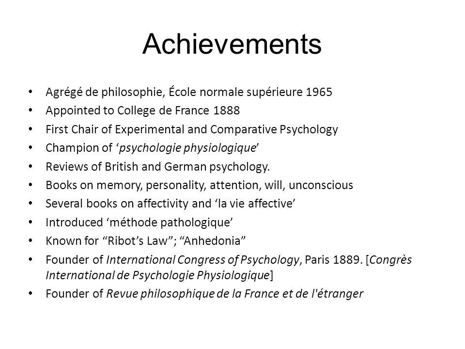 Achievements Agrégé de philosophie, École normale supérieure 1965 Appointed to College de France 1888 First Chair of Experimental and Comparative Psyc