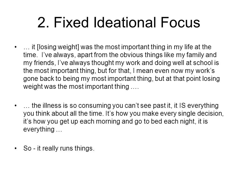 2. Fixed Ideational Focus … it [losing weight] was the most important thing in my life at the time. I've always, apart from the obvious things like my