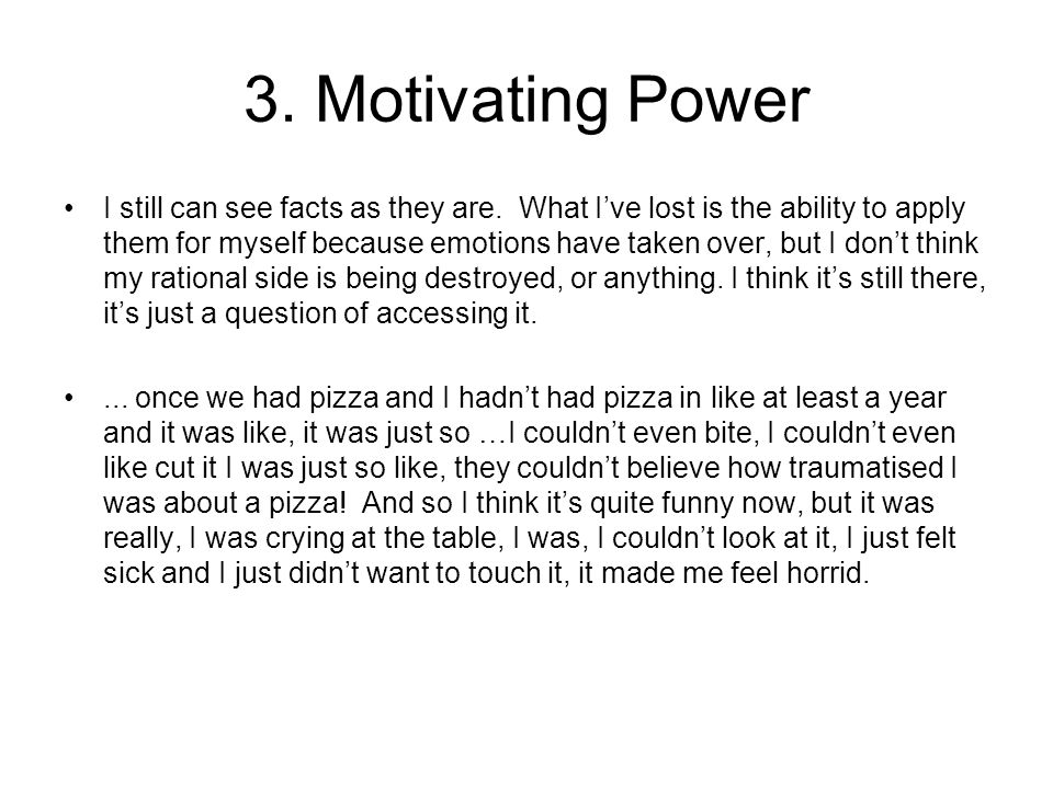 3. Motivating Power I still can see facts as they are. What I've lost is the ability to apply them for myself because emotions have taken over, but I
