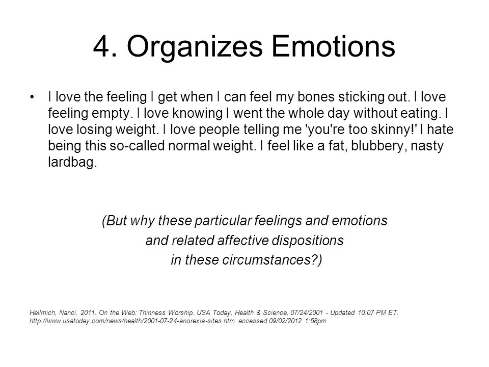 4. Organizes Emotions I love the feeling I get when I can feel my bones sticking out. I love feeling empty. I love knowing I went the whole day withou