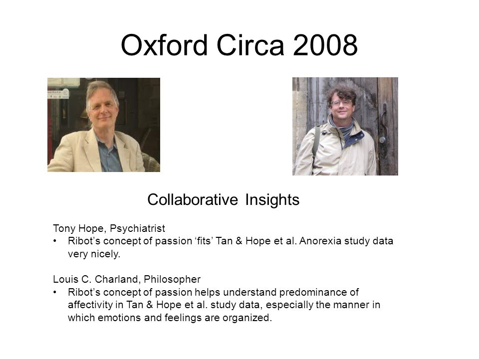 Oxford Circa 2008 Collaborative Insights Tony Hope, Psychiatrist Ribot's concept of passion 'fits' Tan & Hope et al. Anorexia study data very nicely.