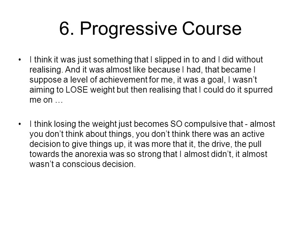 6. Progressive Course I think it was just something that I slipped in to and I did without realising. And it was almost like because I had, that becam