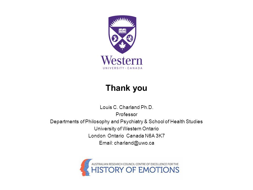 Thank you Louis C. Charland Ph.D. Professor Departments of Philosophy and Psychiatry & School of Health Studies University of Western Ontario London O