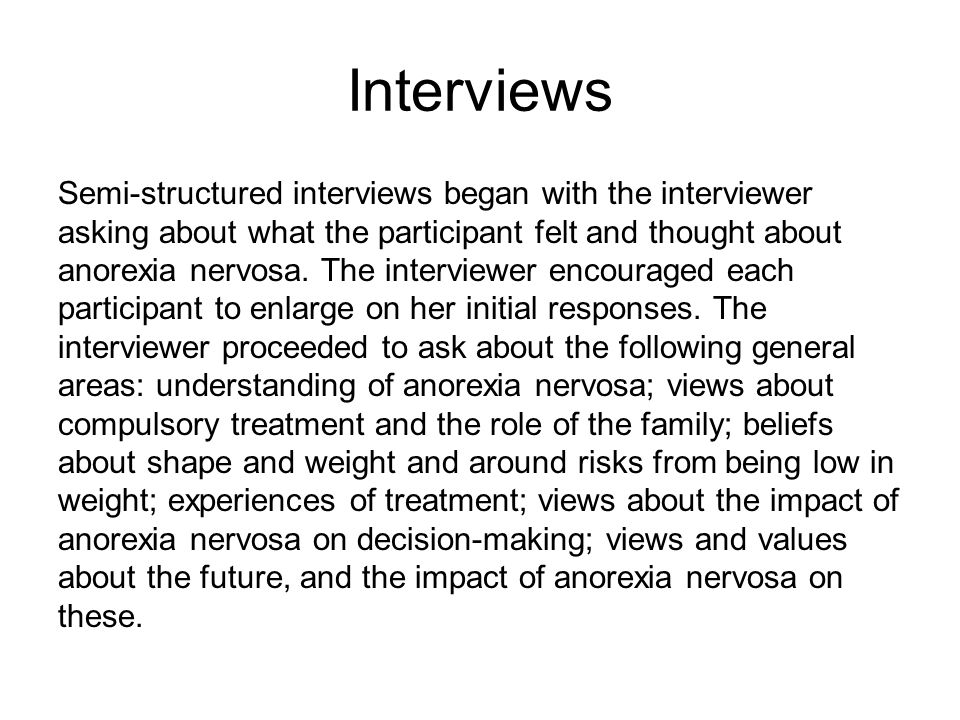 Interviews Semi-structured interviews began with the interviewer asking about what the participant felt and thought about anorexia nervosa. The interv
