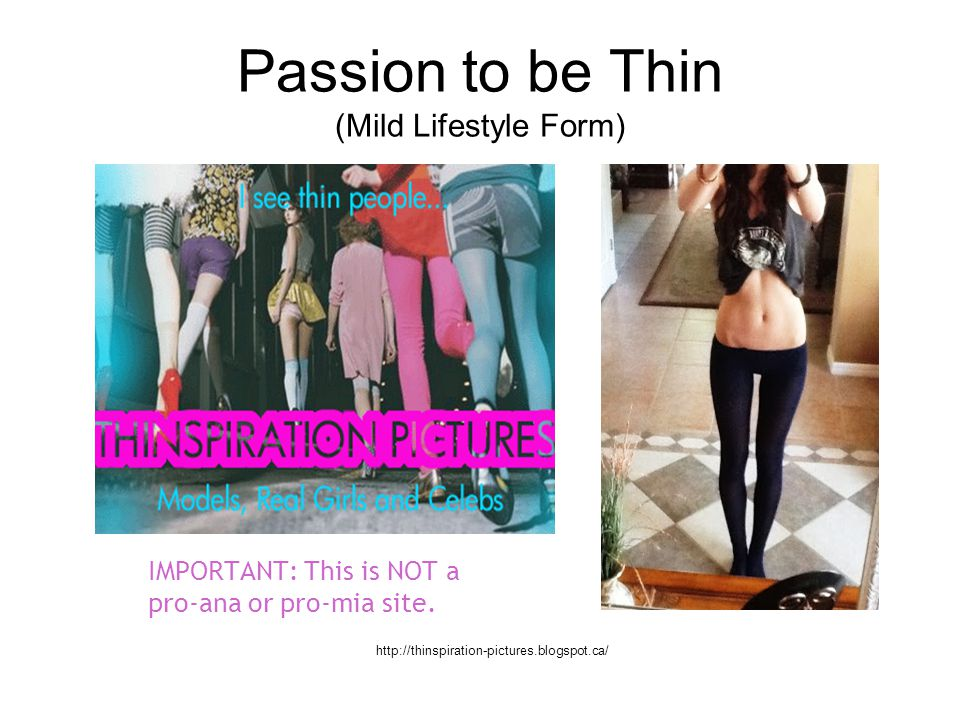 Passion to be Thin (Mild Lifestyle Form) IMPORTANT: This is NOT a pro-ana or pro-mia site. http://thinspiration-pictures.blogspot.ca/