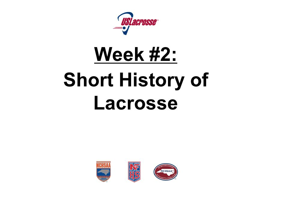 Week #2: History of Lacrosse, Admin Review, Basic Mechanics