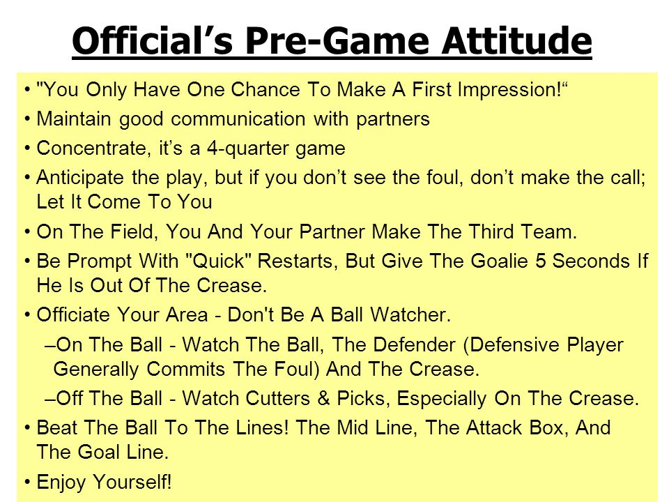 Don t sweat the small stuff. This game is for the players, not the officials.