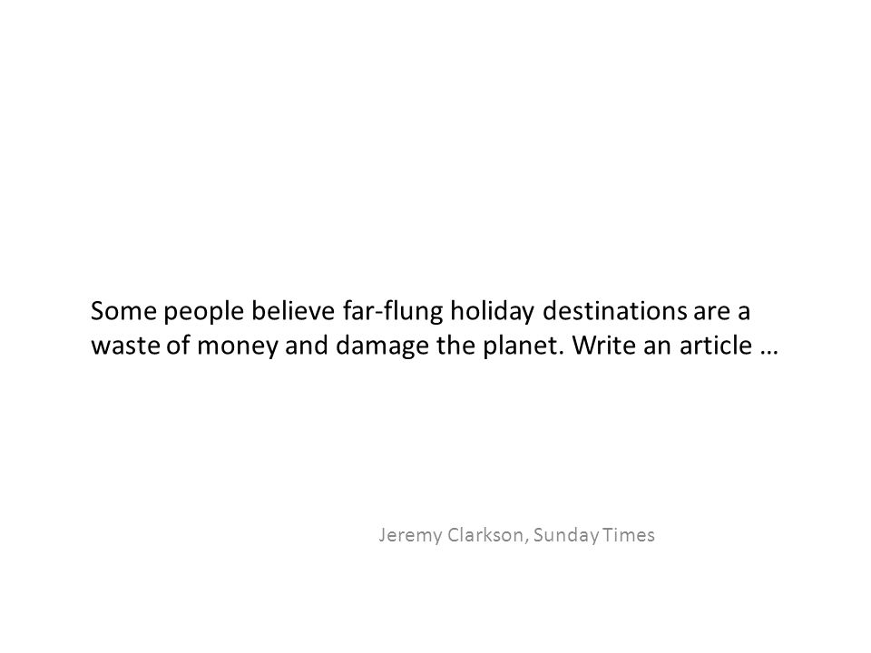 Some people believe far-flung holiday destinations are a waste of money and damage the planet.