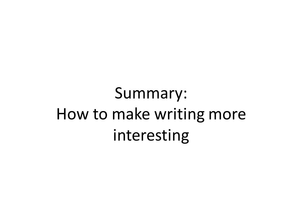 Summary: How to make writing more interesting