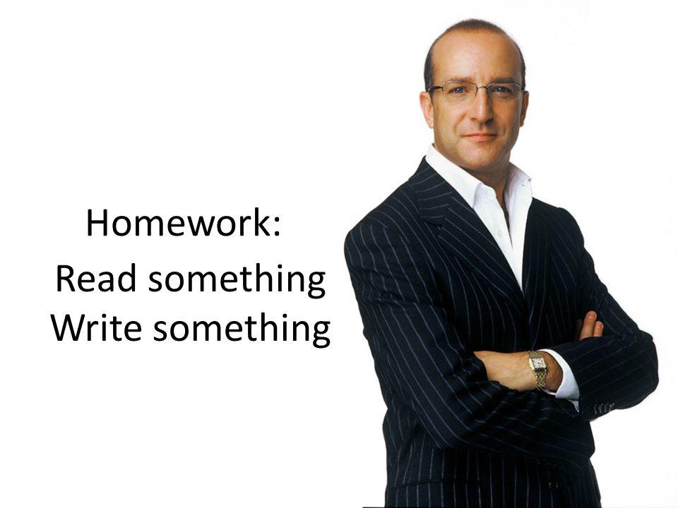 Homework: Read something Write something