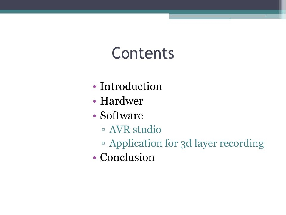 Contents Introduction Hardwer Software ▫AVR studio ▫Application for 3d layer recording Conclusion