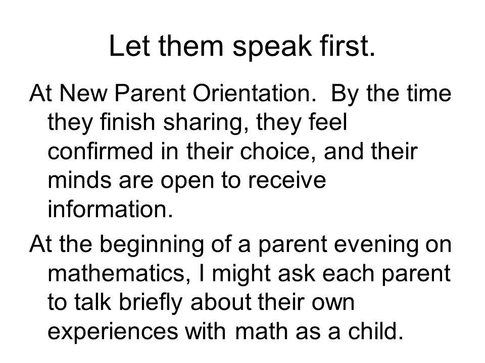 Let them speak first. At New Parent Orientation.
