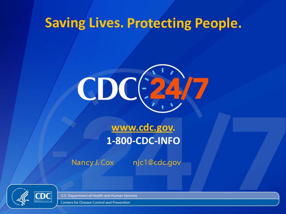 Saving Lives. Protecting People. www.cdc.govwww.cdc.gov. 1-800-CDC-INFO Nancy J. Cox njc1@cdc.gov