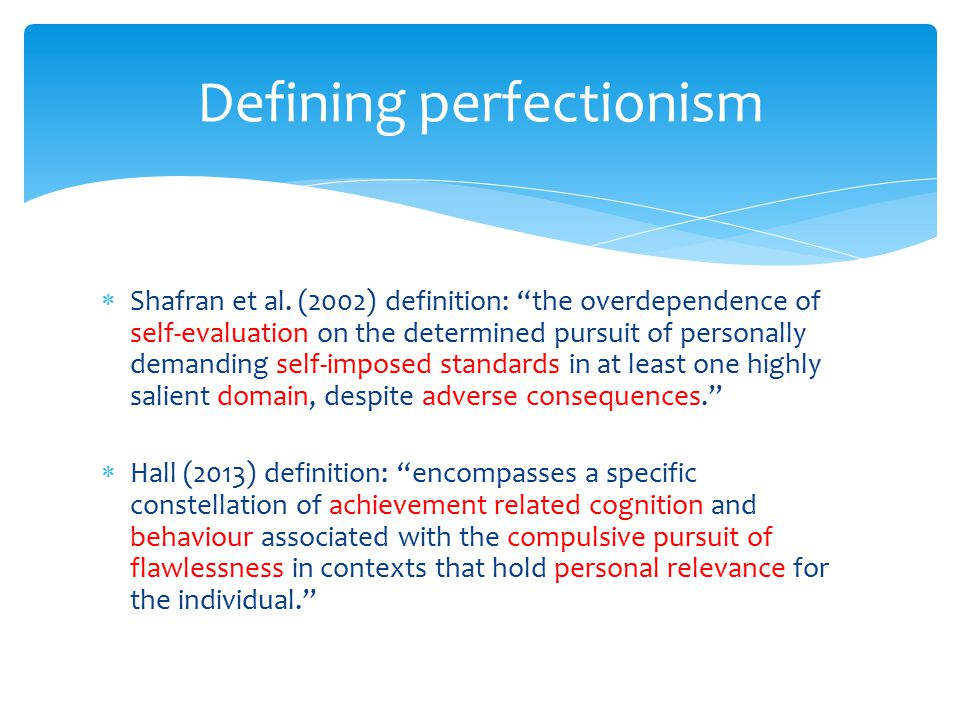 " Shafran et al. (2002) definition: ""the overdependence of self-evaluation on the determined pursuit of personally demanding self-imposed standards in"