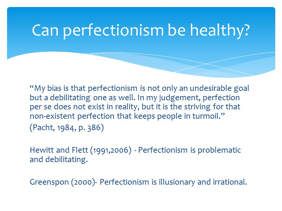  Hamachek (1978)- 'Normal' and 'Neurotic' perfectionism.