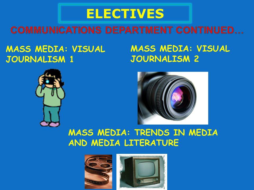 ELECTIVES MASS MEDIA: VISUAL JOURNALISM 1 MASS MEDIA: VISUAL JOURNALISM 2 MASS MEDIA: TRENDS IN MEDIA AND MEDIA LITERATURE