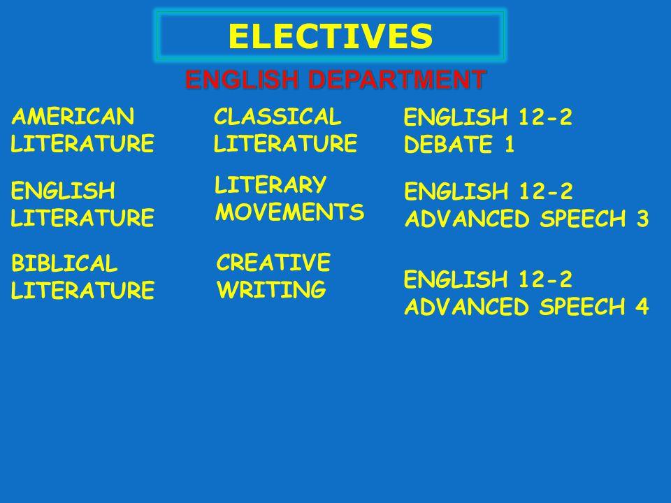 ELECTIVES AMERICAN LITERATURE ENGLISH 12-2 DEBATE 1 ENGLISH LITERATURE CLASSICAL LITERATURE BIBLICAL LITERATURE LITERARY MOVEMENTS CREATIVE WRITING EN