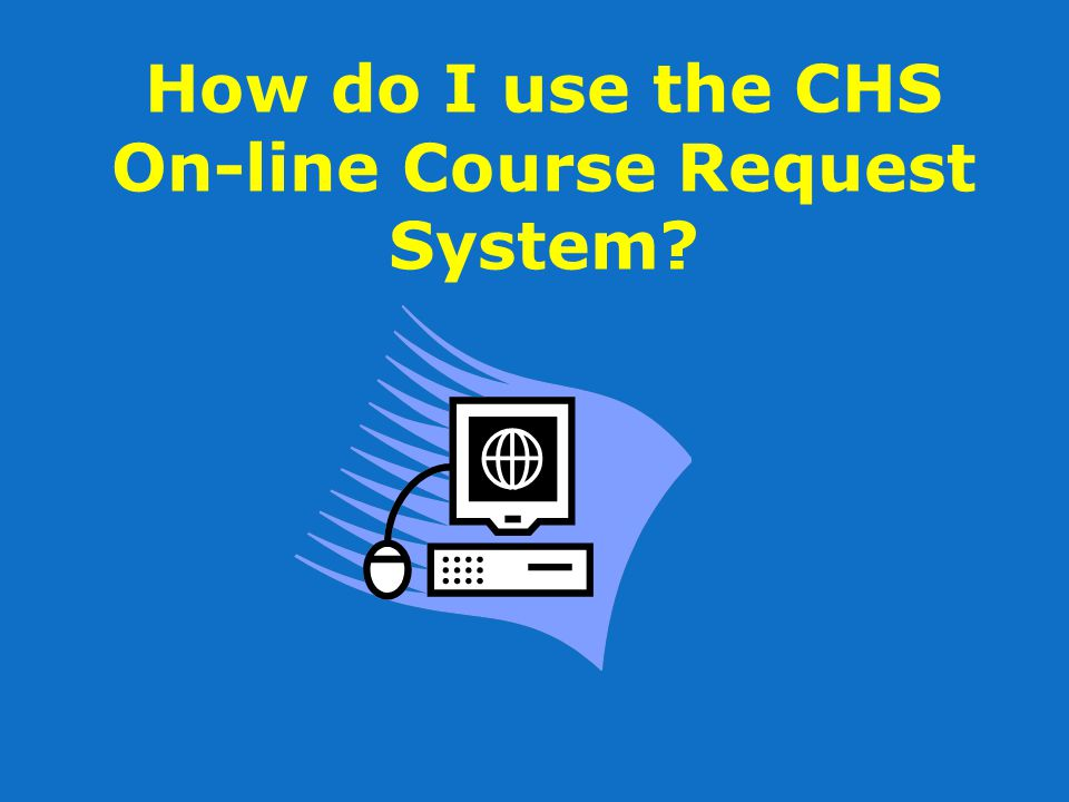 How do I use the CHS On-line Course Request System?