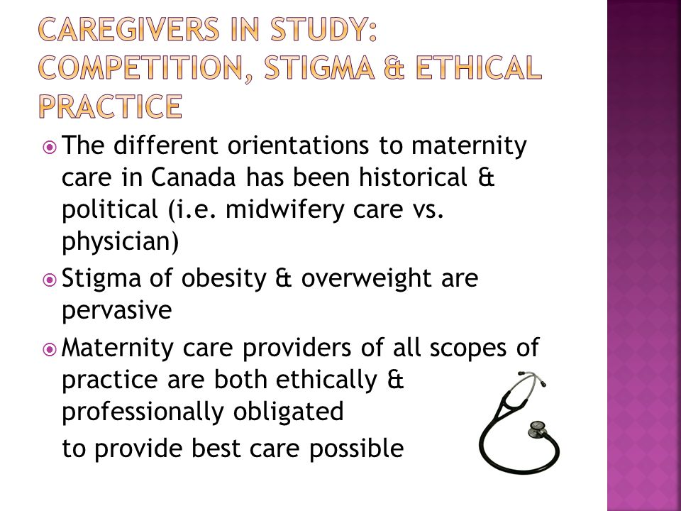  The different orientations to maternity care in Canada has been historical & political (i.e.