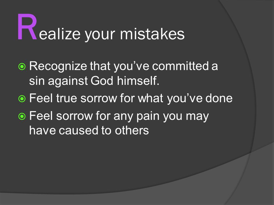 R ealize your mistakes  Recognize that you've committed a sin against God himself.