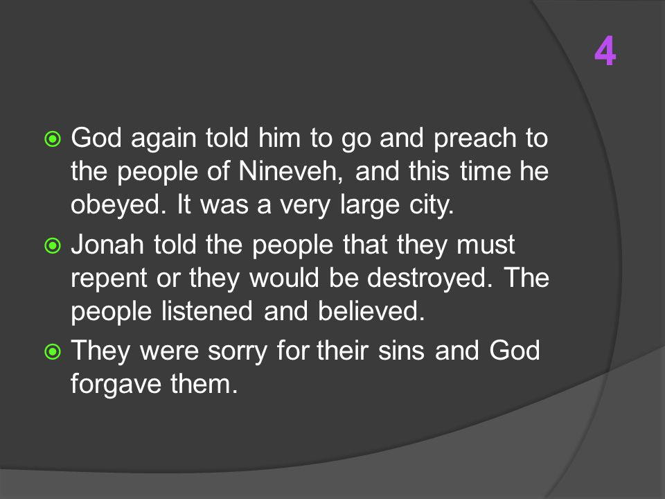  God again told him to go and preach to the people of Nineveh, and this time he obeyed.