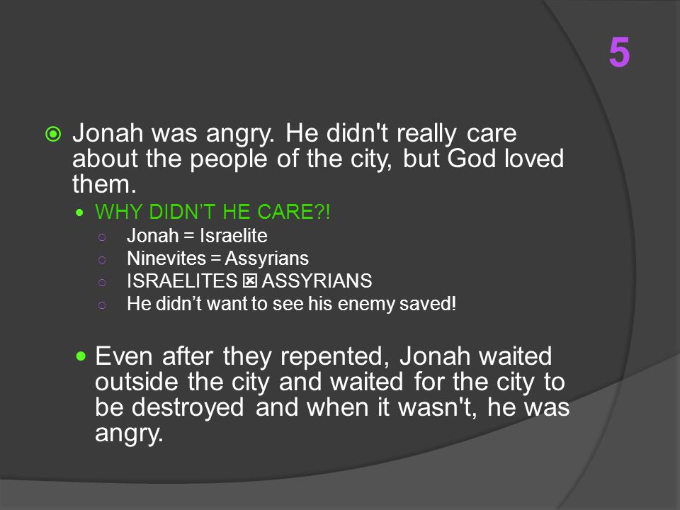  Jonah was angry. He didn t really care about the people of the city, but God loved them.