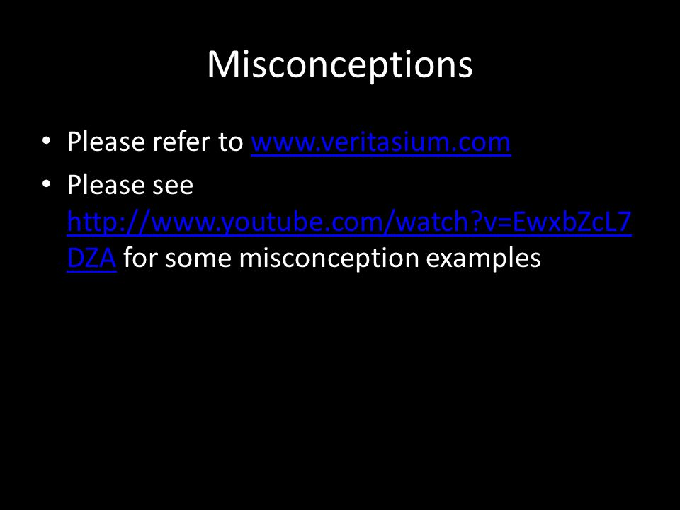 Misconceptions Please refer to www.veritasium.comwww.veritasium.com Please see http://www.youtube.com/watch v=EwxbZcL7 DZA for some misconception examples http://www.youtube.com/watch v=EwxbZcL7 DZA