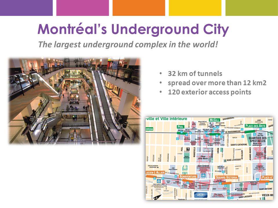 Montréal's Underground City The largest underground complex in the world.
