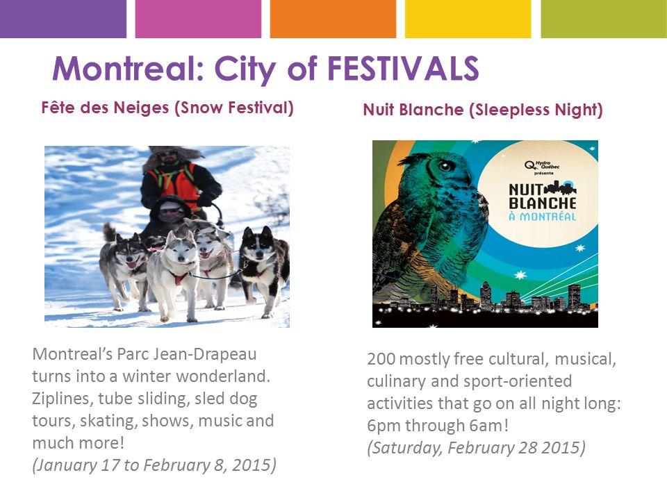 Montreal: City of FESTIVALS Fête des Neiges (Snow Festival) Montreal's Parc Jean-Drapeau turns into a winter wonderland. Ziplines, tube sliding, sled