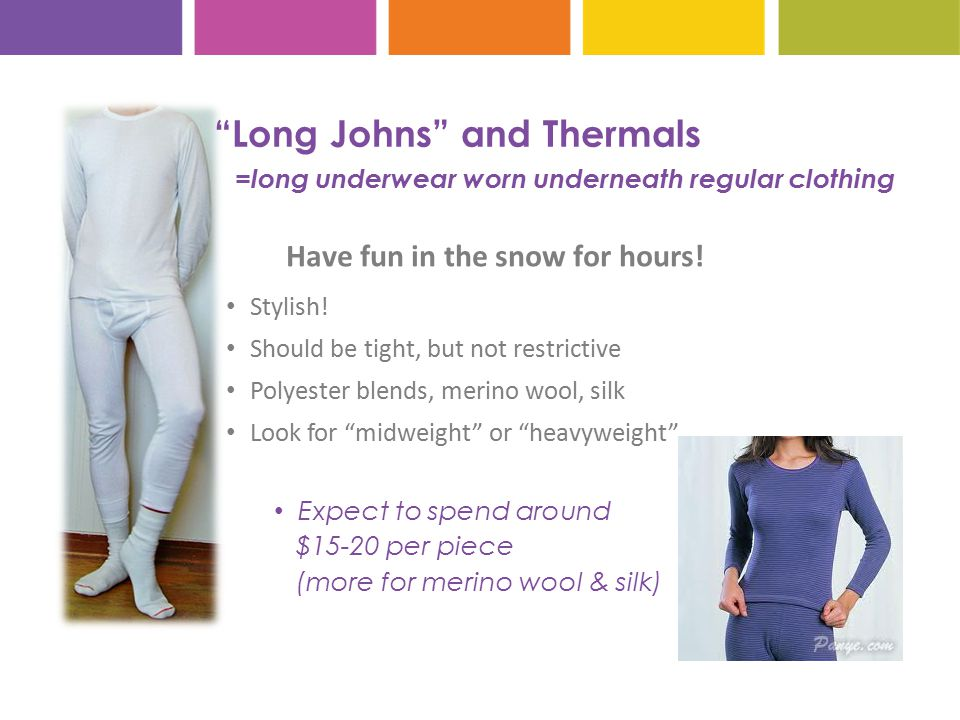 Long Johns and Thermals = long underwear worn underneath regular clothing Stylish.