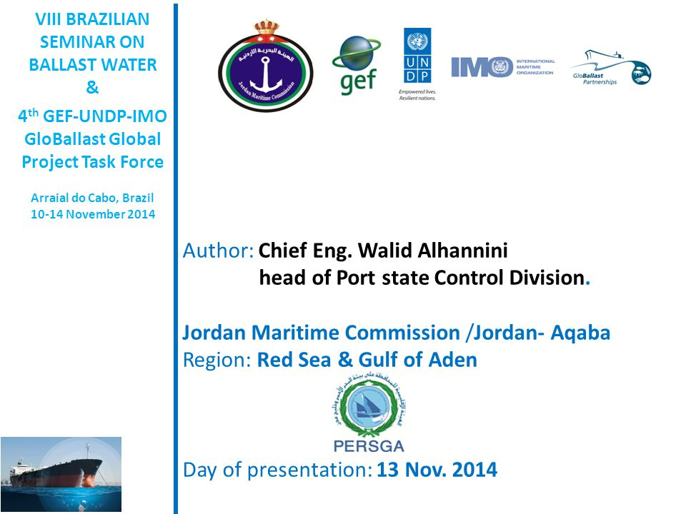 12 Ratification of the Convention: Jordan boosts Ballast Water Convention 09/09/2014 The campaign for better implementation of IMO conventions received a boost today when H.E.