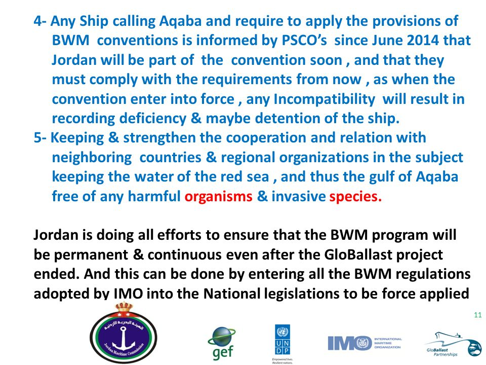 4- Any Ship calling Aqaba and require to apply the provisions of BWM conventions is informed by PSCO's since June 2014 that Jordan will be part of the