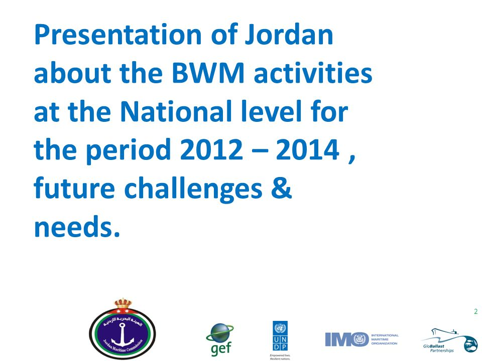 2 Presentation of Jordan about the BWM activities at the National level for the period 2012 – 2014, future challenges & needs.